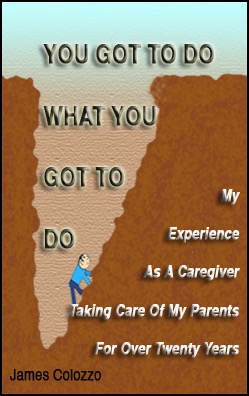 You Got To Do What You Got To Do Book Cover, my experience as a caregiver of my parents.